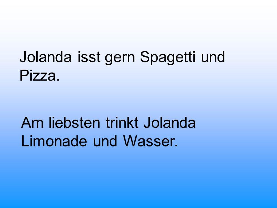 Jolanda isst gern Spagetti und Pizza. Am liebsten trinkt Jolanda Limonade und Wasser.