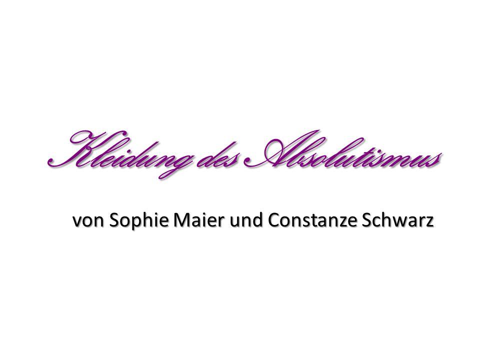 Kleidung des Absolutismus von Sophie Maier und Constanze Schwarz