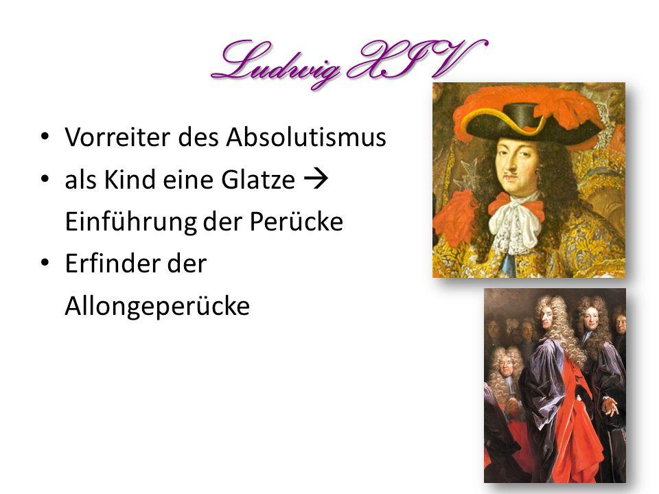 Ludwig XIV Vorreiter des Absolutismus als Kind eine Glatze  Einführung der Perücke Erfinder der Allongeperücke