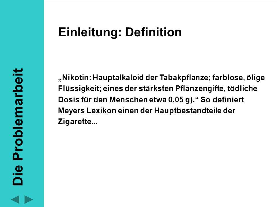 """Einleitung: Definition """"Nikotin: Hauptalkaloid der Tabakpflanze; farblose, ölige Flüssigkeit; eines der stärksten Pflanzengifte, tödliche Dosis für de"""
