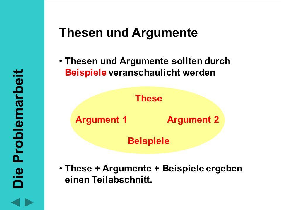 Ein Teilabschnitt ist durch einen Absatz zu kennzeichnen Die Problemarbeit besteht aus drei bis fünf Teilabschnitten + Einleitung + Schluss (Zu Übungszwecken sind die Thesen als Zwischenüberschriften einzufügen) Thesen und Argumente Die Problemarbeit