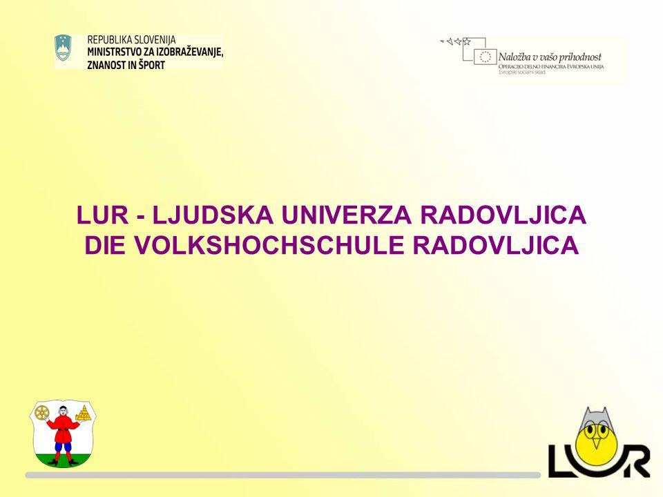 LUR - LJUDSKA UNIVERZA RADOVLJICA DIE VOLKSHOCHSCHULE RADOVLJICA