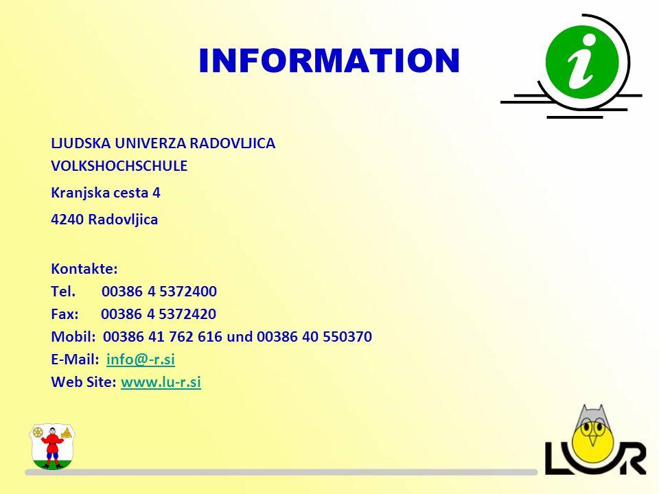 INFORMATION LJUDSKA UNIVERZA RADOVLJICA VOLKSHOCHSCHULE Kranjska cesta 4 4240 Radovljica Kontakte: Tel.