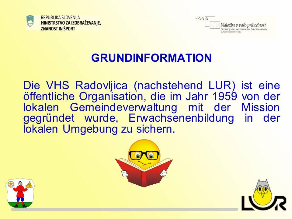 GRUNDINFORMATION Die VHS Radovljica (nachstehend LUR) ist eine öffentliche Organisation, die im Jahr 1959 von der lokalen Gemeindeverwaltung mit der Mission gegründet wurde, Erwachsenenbildung in der lokalen Umgebung zu sichern.