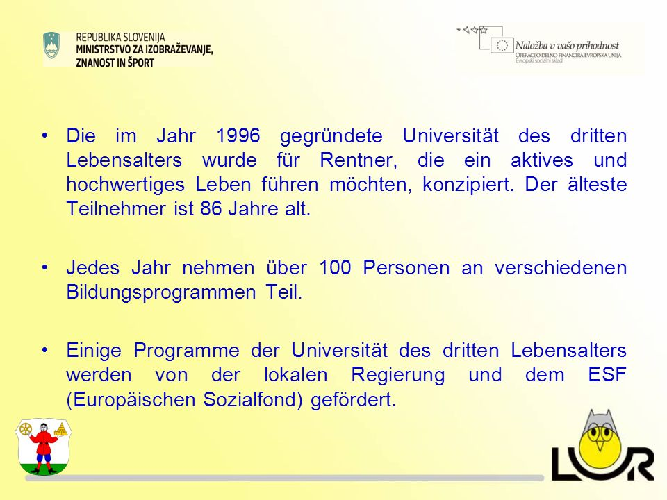 Die im Jahr 1996 gegründete Universität des dritten Lebensalters wurde für Rentner, die ein aktives und hochwertiges Leben führen möchten, konzipiert.