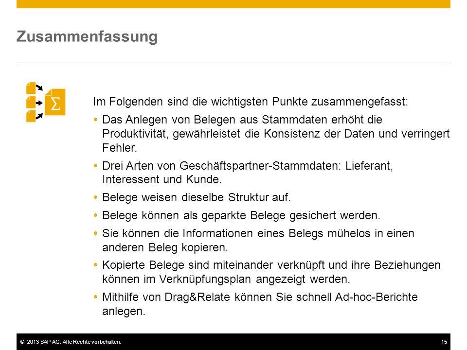 ©2013 SAP AG. Alle Rechte vorbehalten.15 Im Folgenden sind die wichtigsten Punkte zusammengefasst:  Das Anlegen von Belegen aus Stammdaten erhöht die