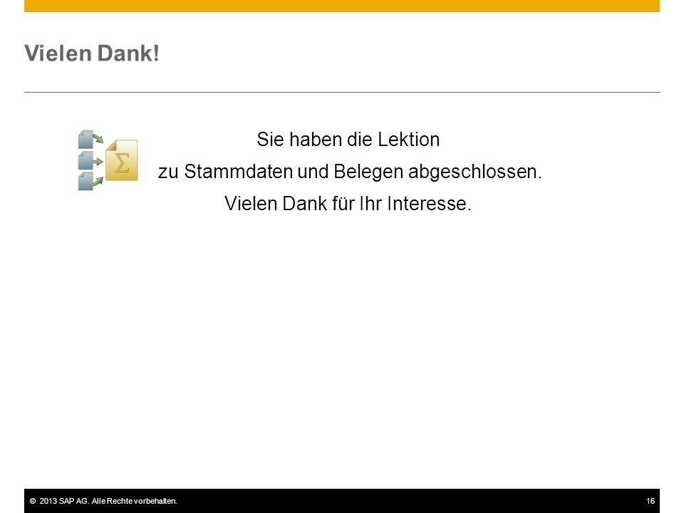 ©2013 SAP AG. Alle Rechte vorbehalten.16 Vielen Dank! Sie haben die Lektion zu Stammdaten und Belegen abgeschlossen. Vielen Dank für Ihr Interesse.