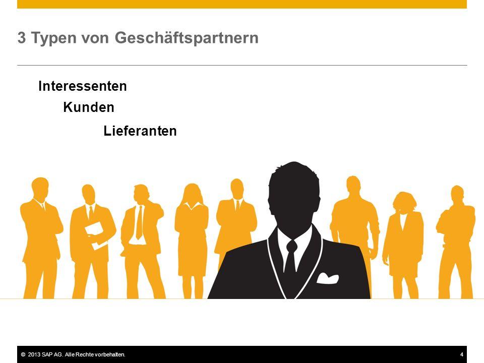 ©2013 SAP AG. Alle Rechte vorbehalten.4 3 Typen von Geschäftspartnern Lieferanten Kunden Interessenten