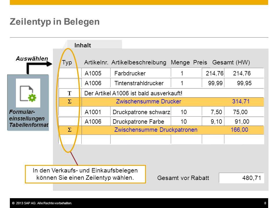 ©2013 SAP AG. Alle Rechte vorbehalten.8 Zeilentyp in Belegen TypArtikelnr. Artikelbeschreibung Menge Preis Gesamt (HW) Inhalt A1005 Farbdrucker1 214,7