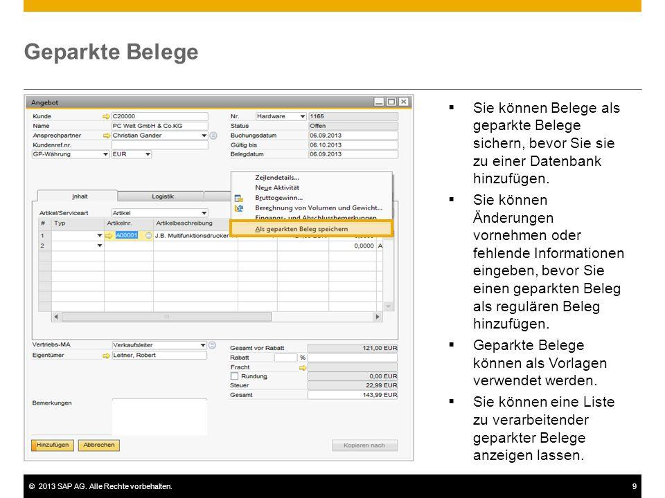 ©2013 SAP AG. Alle Rechte vorbehalten.9 Geparkte Belege  Sie können Belege als geparkte Belege sichern, bevor Sie sie zu einer Datenbank hinzufügen.