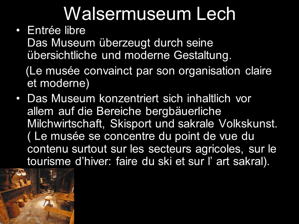 Walsermuseum Lech Entrée libre Das Museum überzeugt durch seine übersichtliche und moderne Gestaltung.