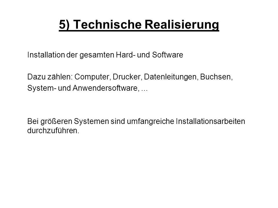 5) Technische Realisierung Installation der gesamten Hard- und Software Dazu zählen: Computer, Drucker, Datenleitungen, Buchsen, System- und Anwendersoftware,...
