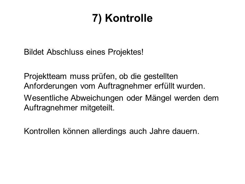 7) Kontrolle Bildet Abschluss eines Projektes.