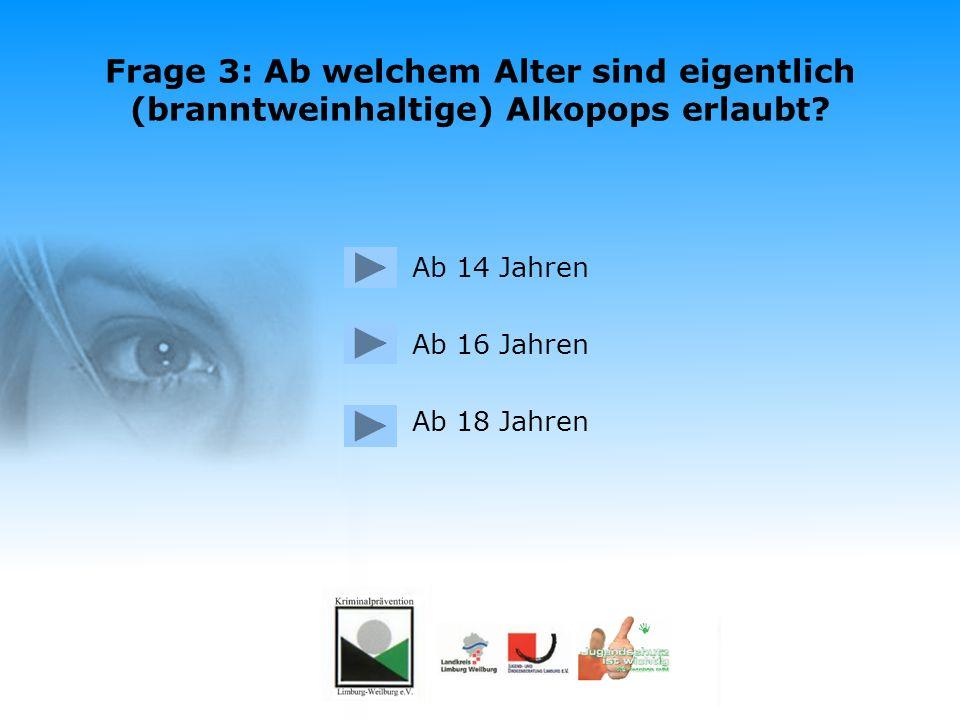 Frage 2: Ab welchem Alter darf man in Deutschland in der Öffentlichkeit rauchen? Falsch. In Deutschland darf ab 18 Jahren in der Öffentlichkeit gerauc