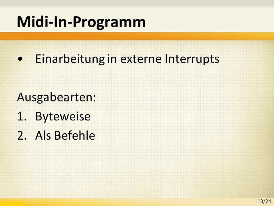 Midi-In-Programm Einarbeitung in externe Interrupts Ausgabearten: 1.Byteweise 2.Als Befehle 13/24