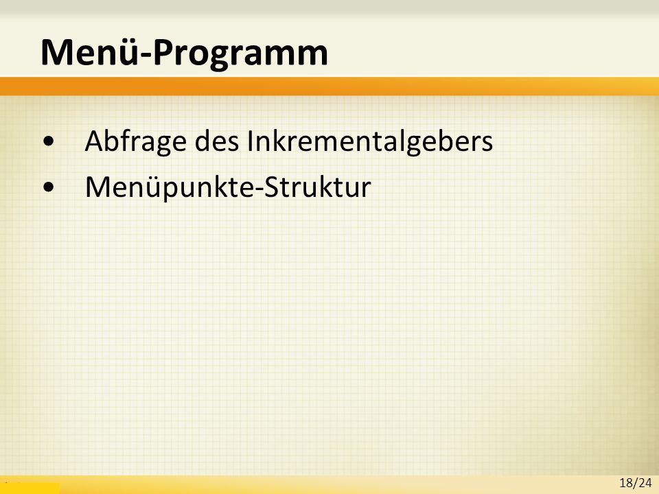 Menü-Programm Abfrage des Inkrementalgebers Menüpunkte-Struktur 18/24