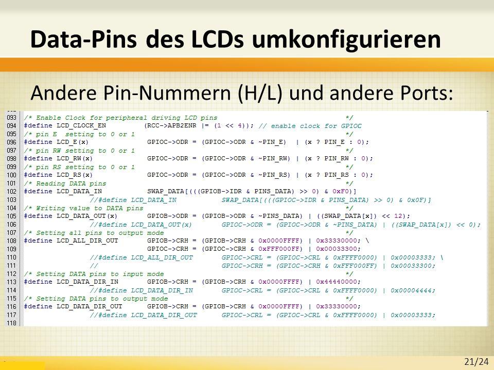 Data-Pins des LCDs umkonfigurieren Andere Pin-Nummern (H/L) und andere Ports: 21/24