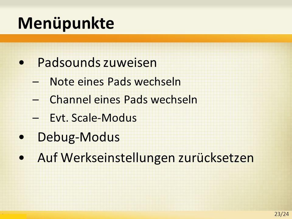 Menüpunkte Padsounds zuweisen –Note eines Pads wechseln –Channel eines Pads wechseln –Evt. Scale-Modus Debug-Modus Auf Werkseinstellungen zurücksetzen