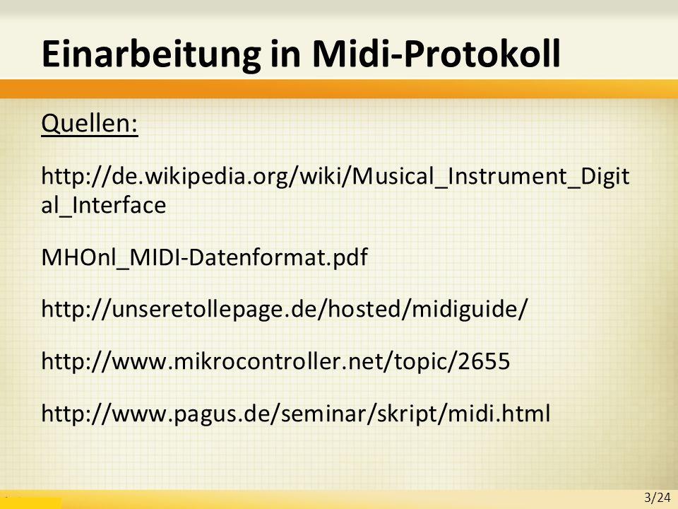 Einarbeitung in Midi-Protokoll Quellen: http://de.wikipedia.org/wiki/Musical_Instrument_Digit al_Interface MHOnl_MIDI-Datenformat.pdf http://unseretollepage.de/hosted/midiguide/ http://www.mikrocontroller.net/topic/2655 http://www.pagus.de/seminar/skript/midi.html 3/24