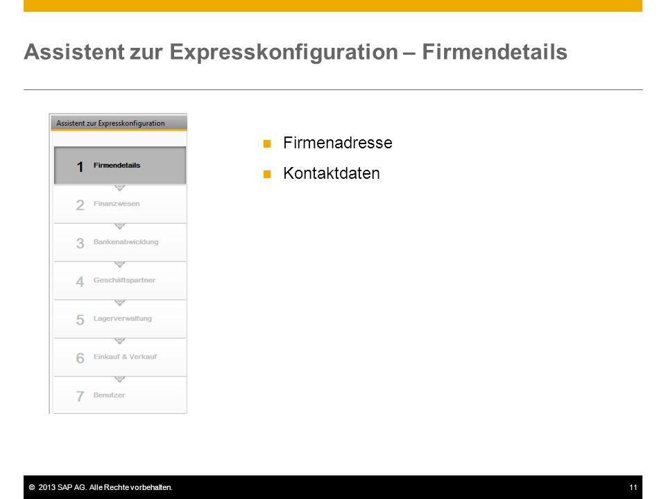 ©2013 SAP AG. Alle Rechte vorbehalten.11 Assistent zur Expresskonfiguration – Firmendetails Firmenadresse Kontaktdaten