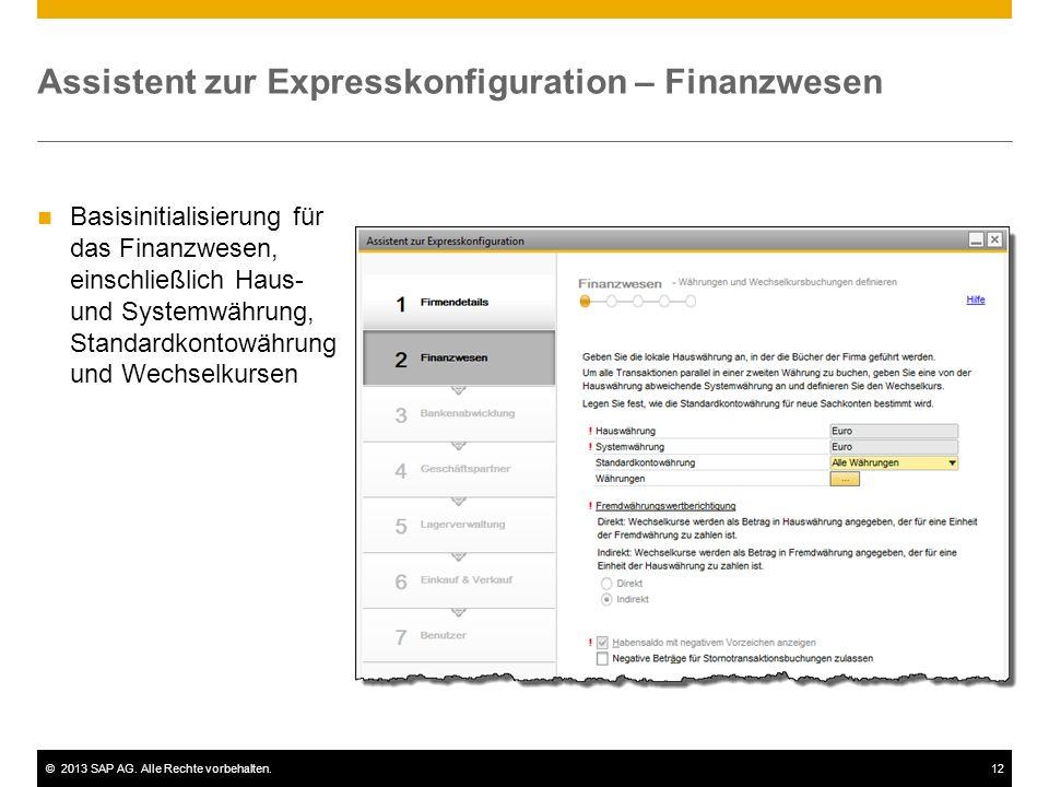 ©2013 SAP AG. Alle Rechte vorbehalten.12 Assistent zur Expresskonfiguration – Finanzwesen Basisinitialisierung für das Finanzwesen, einschließlich Hau