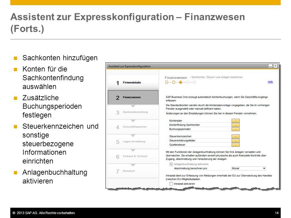 ©2013 SAP AG. Alle Rechte vorbehalten.14 Assistent zur Expresskonfiguration – Finanzwesen (Forts.) Sachkonten hinzufügen Konten für die Sachkontenfind