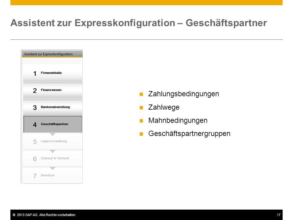 ©2013 SAP AG. Alle Rechte vorbehalten.17 Assistent zur Expresskonfiguration – Geschäftspartner Zahlungsbedingungen Zahlwege Mahnbedingungen Geschäftsp