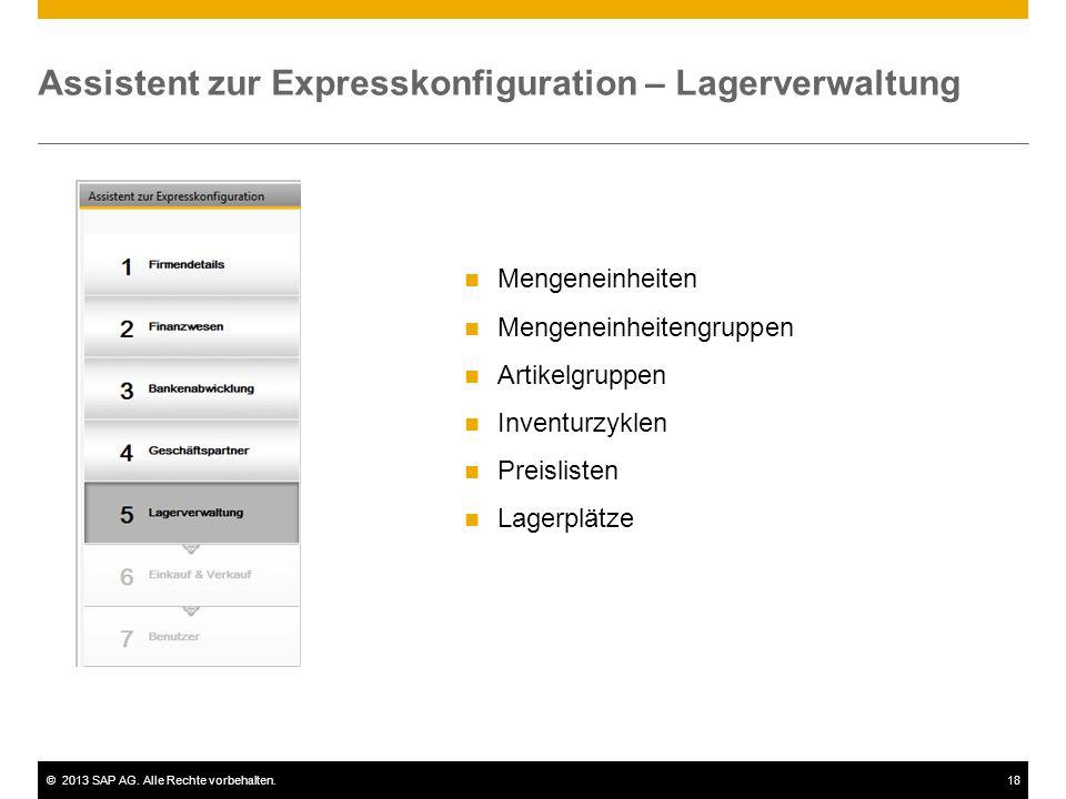 ©2013 SAP AG. Alle Rechte vorbehalten.18 Assistent zur Expresskonfiguration – Lagerverwaltung Mengeneinheiten Mengeneinheitengruppen Artikelgruppen In