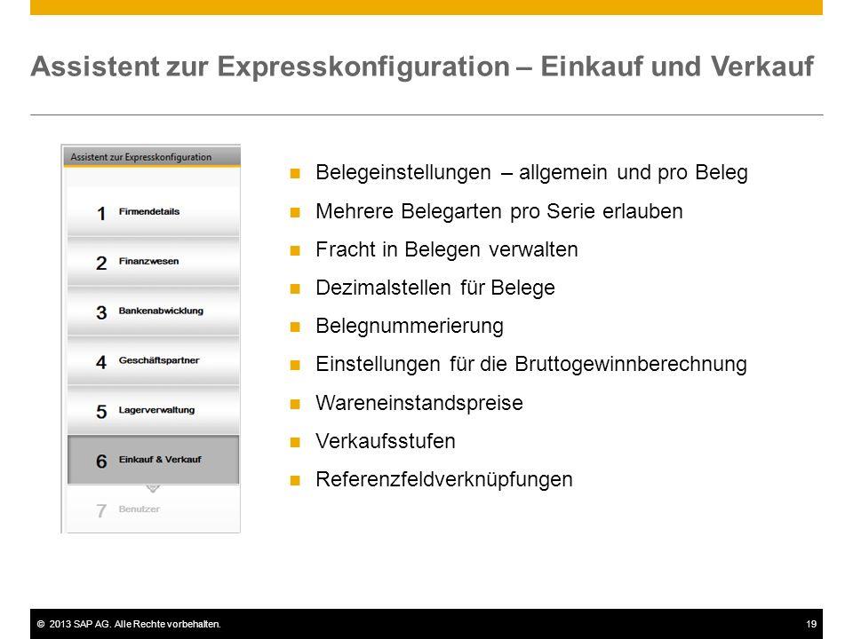 ©2013 SAP AG. Alle Rechte vorbehalten.19 Assistent zur Expresskonfiguration – Einkauf und Verkauf Belegeinstellungen – allgemein und pro Beleg Mehrere