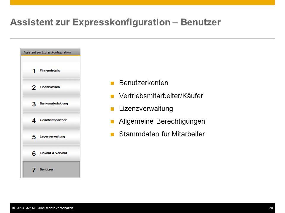 ©2013 SAP AG. Alle Rechte vorbehalten.20 Assistent zur Expresskonfiguration – Benutzer Benutzerkonten Vertriebsmitarbeiter/Käufer Lizenzverwaltung All
