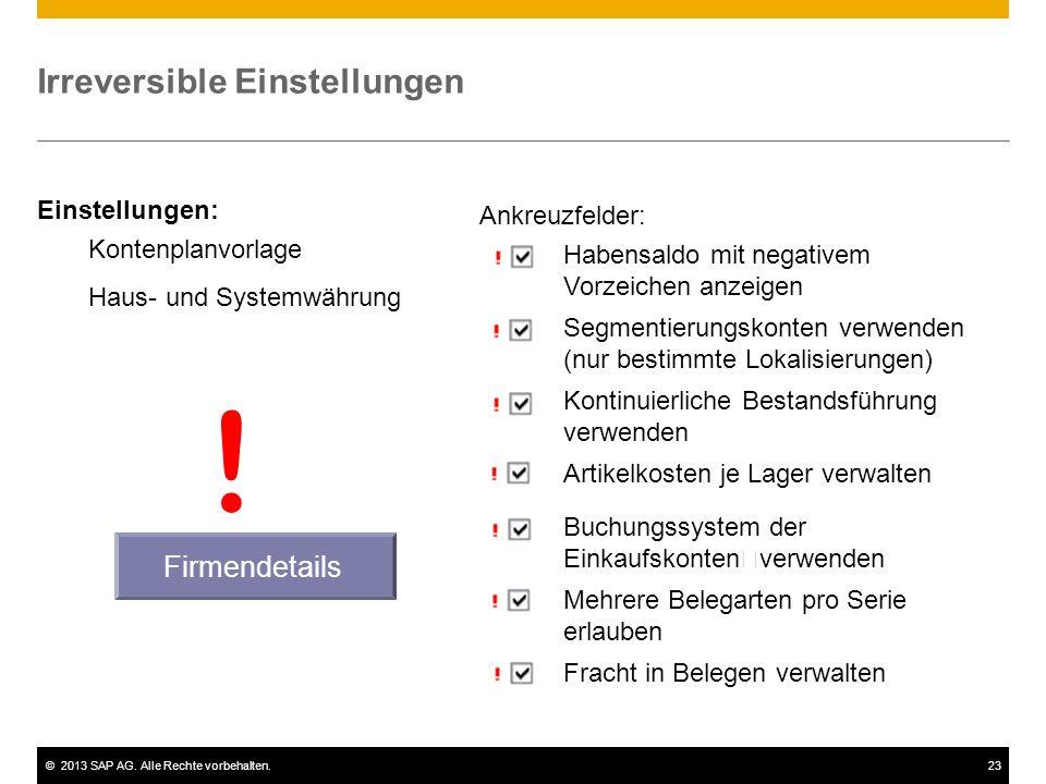 ©2013 SAP AG. Alle Rechte vorbehalten.23 Ankreuzfelder: Einstellungen: Habensaldo mit negativem Vorzeichen anzeigen Segmentierungskonten verwenden (nu