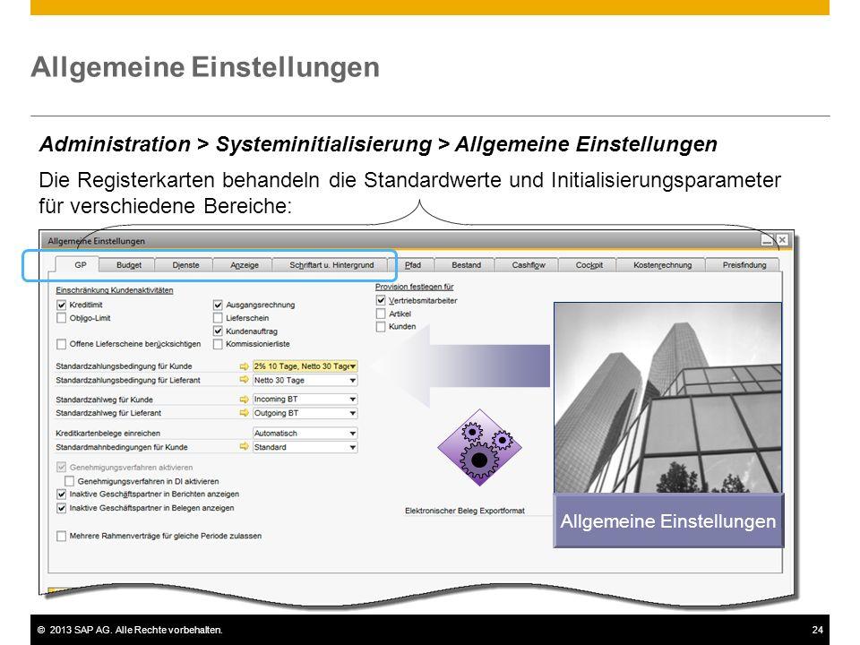 ©2013 SAP AG. Alle Rechte vorbehalten.24 Allgemeine Einstellungen Administration > Systeminitialisierung > Allgemeine Einstellungen Die Registerkarten