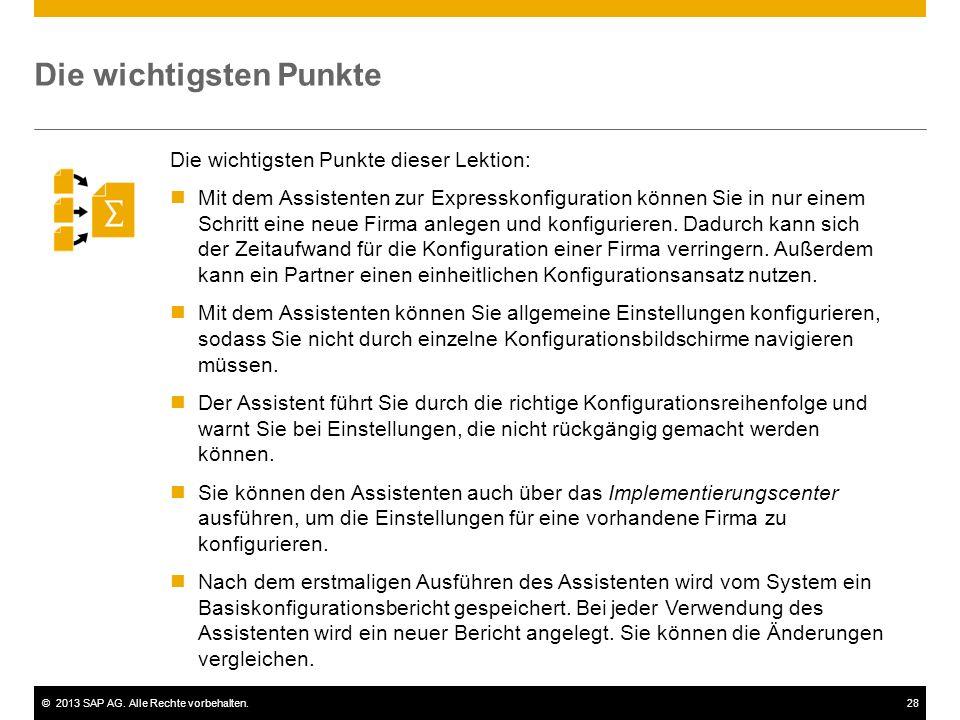 ©2013 SAP AG. Alle Rechte vorbehalten.28 Die wichtigsten Punkte Die wichtigsten Punkte dieser Lektion: Mit dem Assistenten zur Expresskonfiguration kö