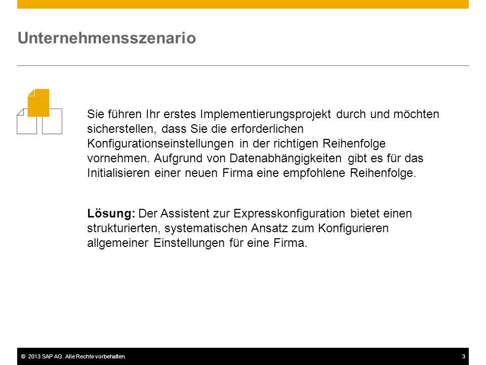 ©2013 SAP AG. Alle Rechte vorbehalten.3 Sie führen Ihr erstes Implementierungsprojekt durch und möchten sicherstellen, dass Sie die erforderlichen Kon