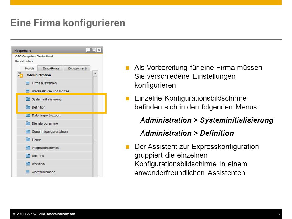 ©2013 SAP AG. Alle Rechte vorbehalten.5 Eine Firma konfigurieren Als Vorbereitung für eine Firma müssen Sie verschiedene Einstellungen konfigurieren E