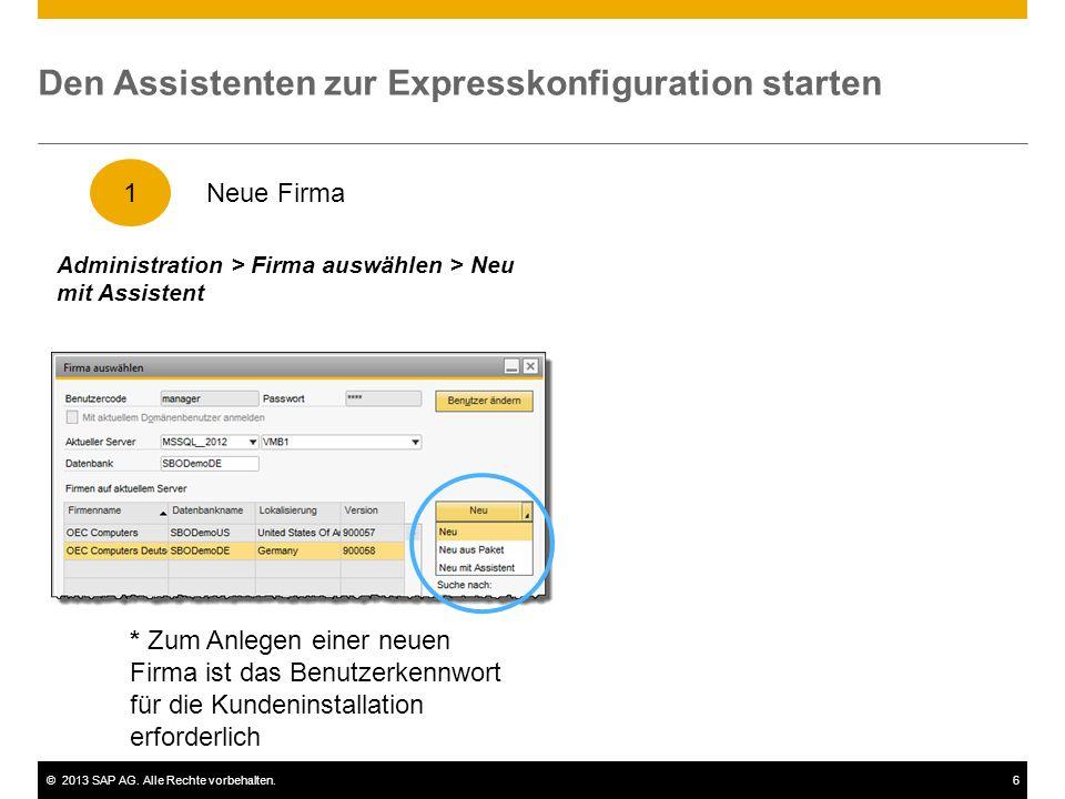©2013 SAP AG. Alle Rechte vorbehalten.6 Den Assistenten zur Expresskonfiguration starten Administration > Firma auswählen > Neu mit Assistent 1 * Zum