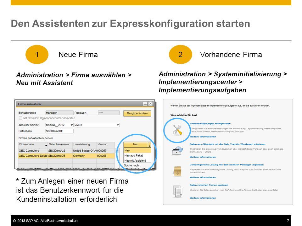 ©2013 SAP AG. Alle Rechte vorbehalten.7 Den Assistenten zur Expresskonfiguration starten Administration > Firma auswählen > Neu mit Assistent 1 * Zum