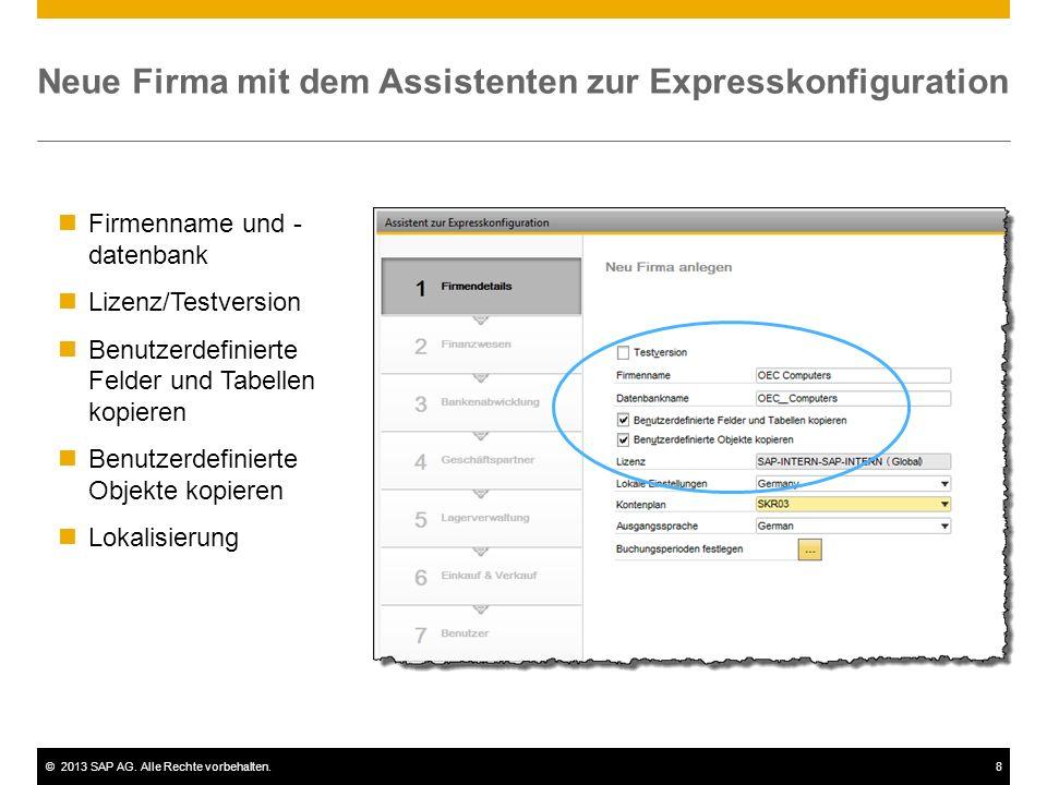 ©2013 SAP AG. Alle Rechte vorbehalten.8 Neue Firma mit dem Assistenten zur Expresskonfiguration Firmenname und - datenbank Lizenz/Testversion Benutzer