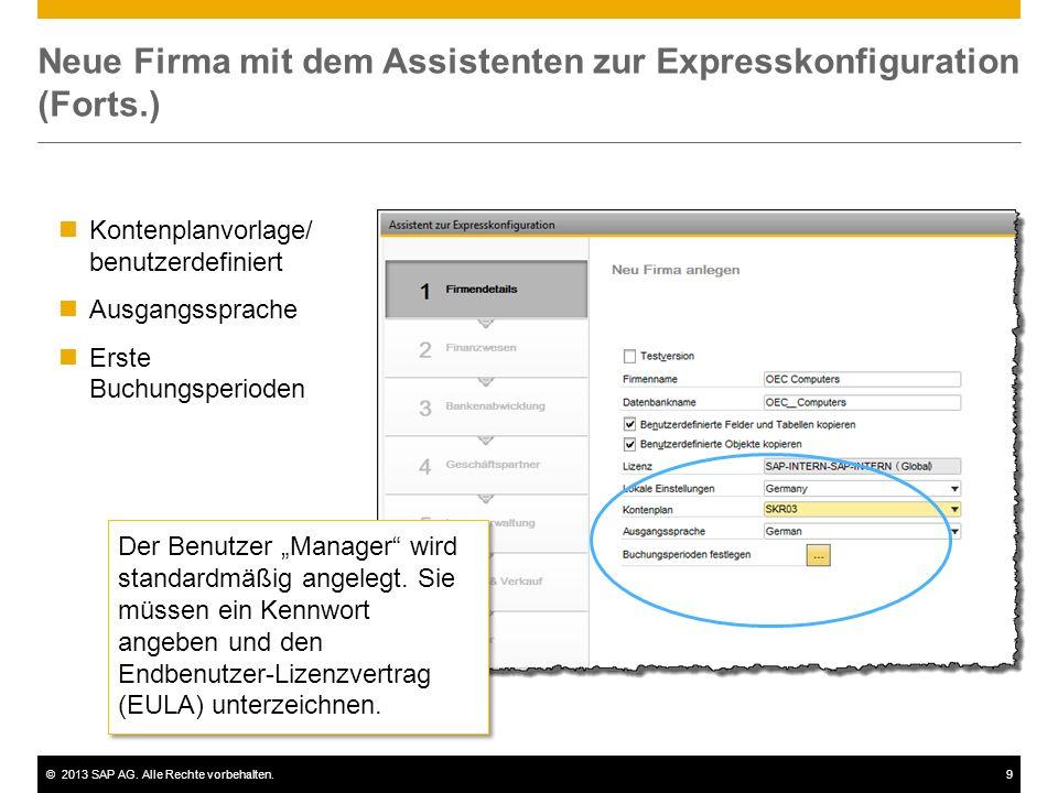 ©2013 SAP AG. Alle Rechte vorbehalten.9 Neue Firma mit dem Assistenten zur Expresskonfiguration (Forts.) Kontenplanvorlage/ benutzerdefiniert Ausgangs