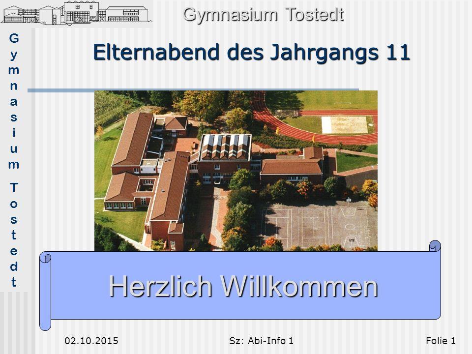 GymnasiumTostedtGymnasiumTostedt 02.10.2015Sz: Abi-Info 1Folie 1 Elternabend des Jahrgangs 11 Gymnasium Tostedt Herzlich Willkommen