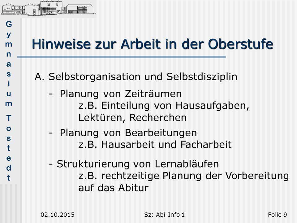 GymnasiumTostedtGymnasiumTostedt Hinweise zur Arbeit in der Oberstufe 02.10.2015Sz: Abi-Info 1Folie 9 A.