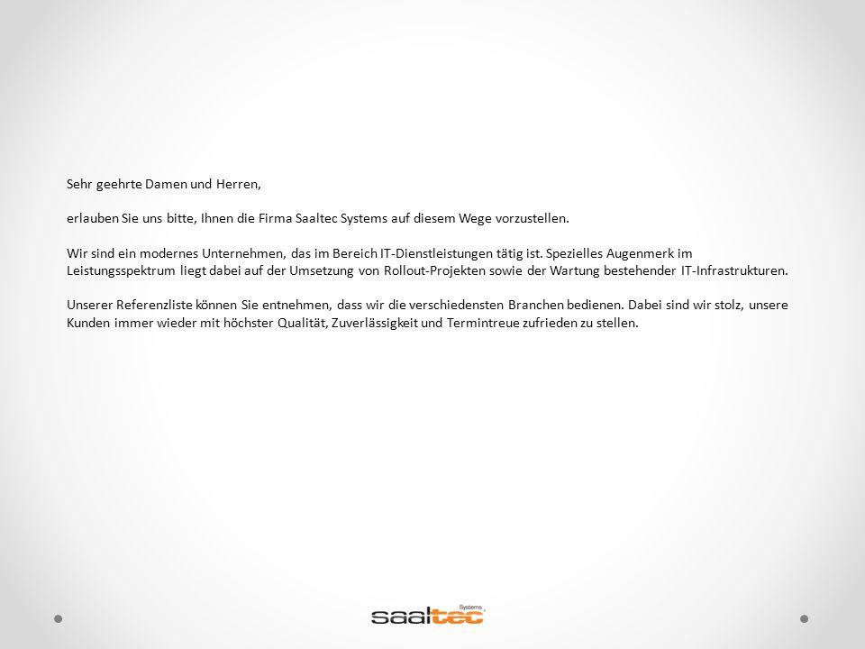 Sehr geehrte Damen und Herren, erlauben Sie uns bitte, Ihnen die Firma Saaltec Systems auf diesem Wege vorzustellen. Wir sind ein modernes Unternehmen