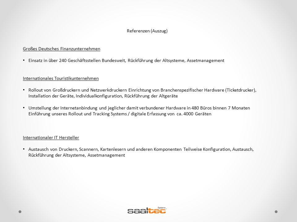 Referenzen (Auszug) Großes Deutsches Finanzunternehmen Einsatz in über 240 Geschäftsstellen Bundesweit, Rückführung der Altsysteme, Assetmanagement In