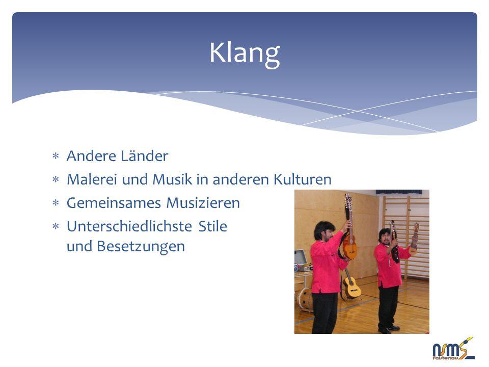  Andere Länder  Malerei und Musik in anderen Kulturen  Gemeinsames Musizieren  Unterschiedlichste Stile und Besetzungen Klang