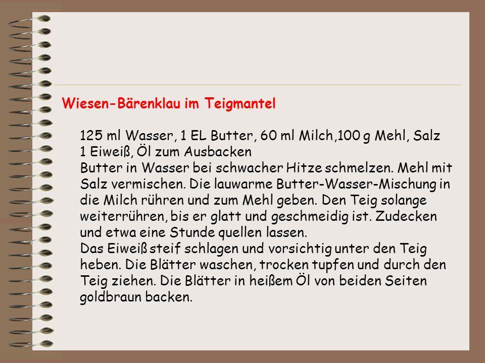 Wiesen-Bärenklau im Teigmantel 125 ml Wasser, 1 EL Butter, 60 ml Milch,100 g Mehl, Salz 1 Eiweiß, Öl zum Ausbacken Butter in Wasser bei schwacher Hitz
