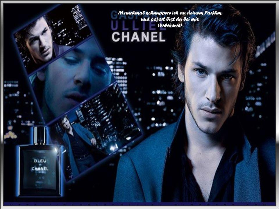 Manchmal schnuppere ich an deinem Parfüm. und sofort bist du bei mir. (Unbekannt)