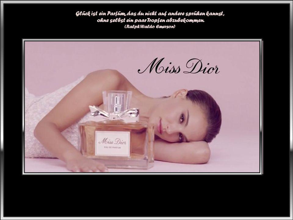 """"""" Parfüm ist wie die Liebe: """"Ein bisschen ist nie genug."""" (Estée Lauder )"""