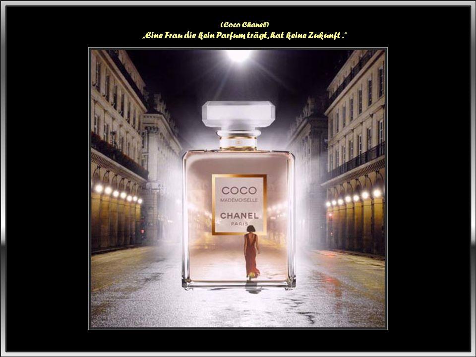 """(Coco Chanel) """"Eine Frau die kein Parfum trägt, hat keine Zukunft."""