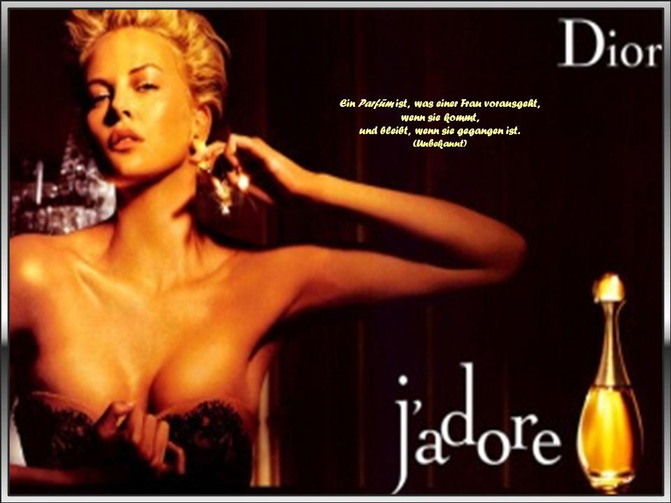 Ein Parfüm ist, was einer Frau vorausgeht, wenn sie kommt, und bleibt, wenn sie gegangen ist.