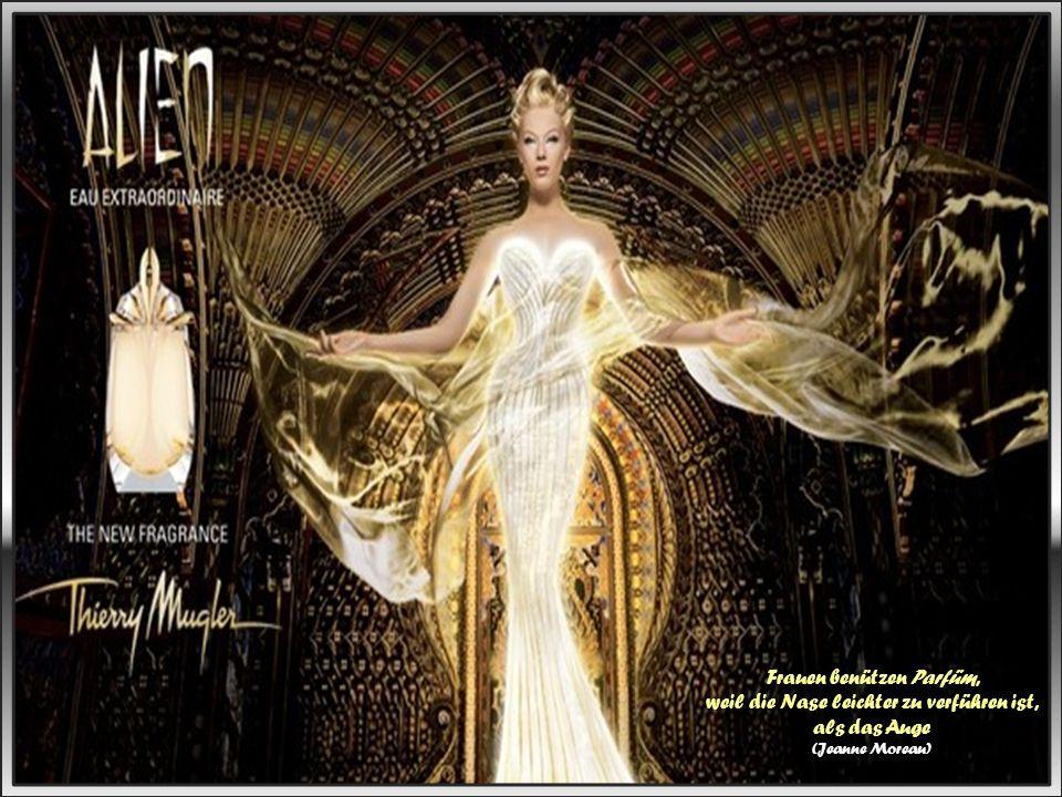 Frauen benützen Parfüm, weil die Nase leichter zu verführen ist, als das Auge (Jeanne Moreau)